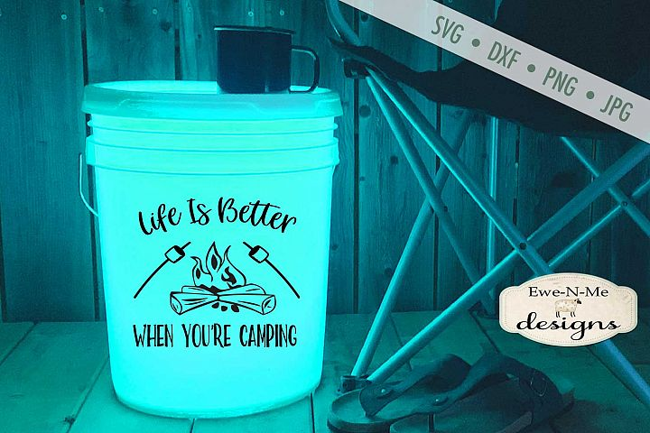 Life Is Better When Youre Camping - Camping Bucket SVG