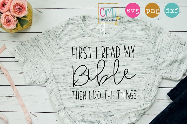 First I Read My Bible Then I Do The Things