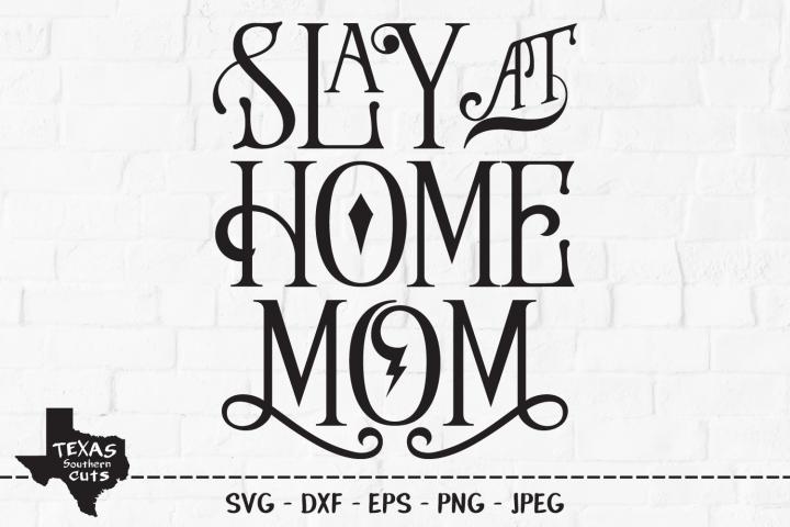 Slay At Home Mom SVG, Cut File, Mom Shirt Design, Mom Life