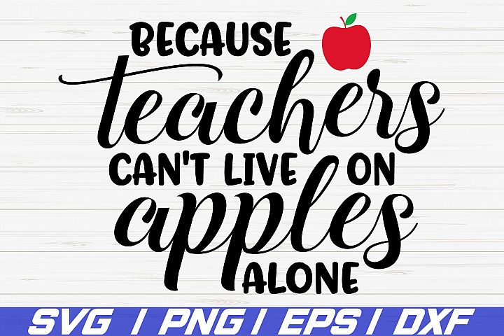 Because Teachers Cant live On Apples Alone SVG / Cut file