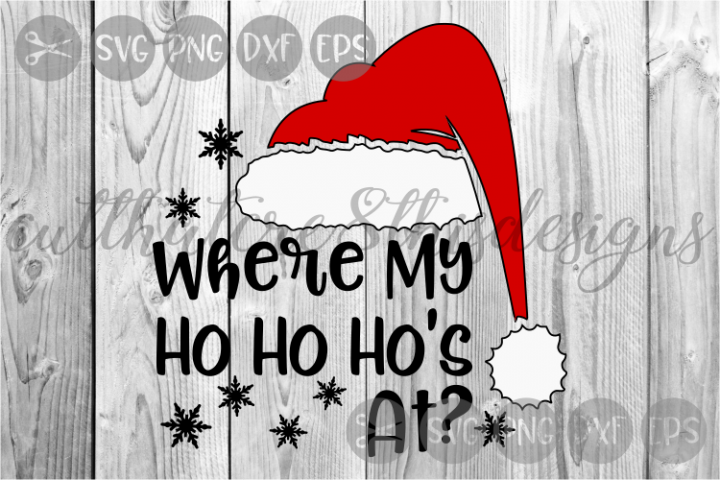 Where My Ho Ho Ho At, Santa Hat, Snowflakes, Cut File, SVG.
