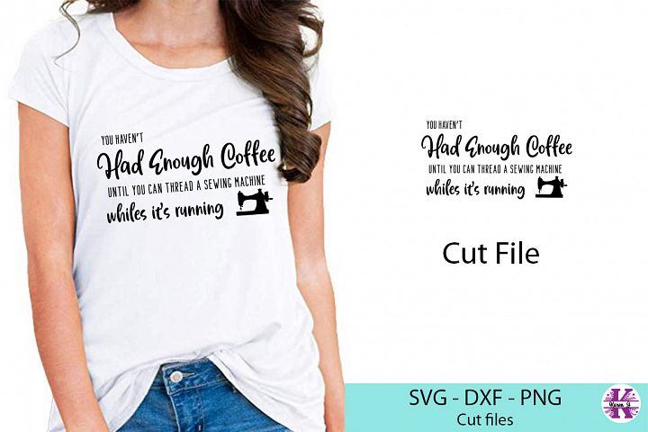 Funny Coffee Quote - SVG DXF PNG - For Crafters