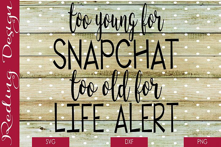 Too Young For Snapchat SVG DXF PNG Digital Cut F