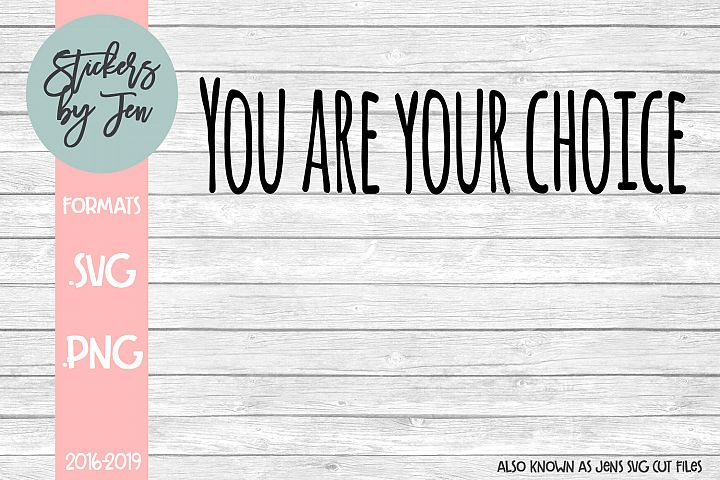 You Are Your Choice SVG Cut File