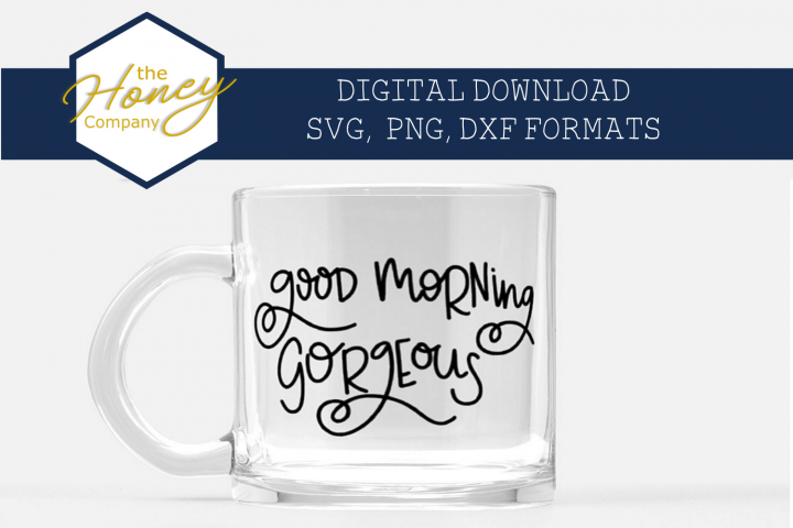 Good Morning Gorgeous SVG PNG DXF Hand Lettered Valentine
