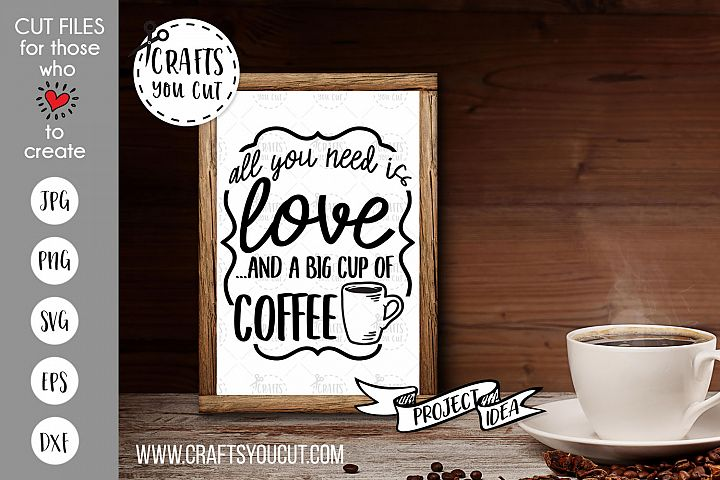 All You Need Is Love And Big Cup Of Coffee- Coffee Cut File