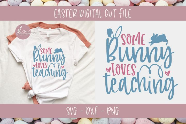Some Bunny Loves Teaching - Teacher SVG Cut File