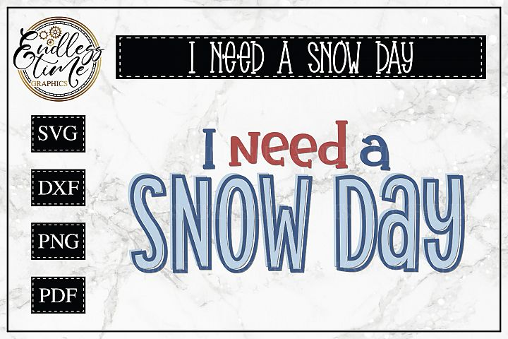 I need a Snow Day- A Funny Snow Day SVG for Teachers