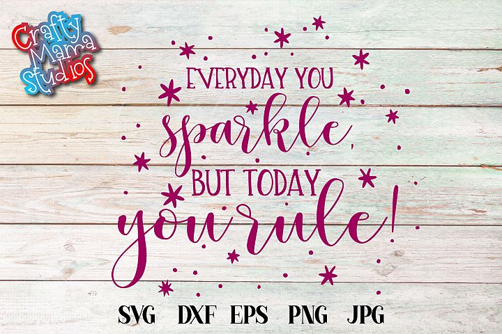 Everyday You Sparkle Today You Rule SVG, Glitter SVG