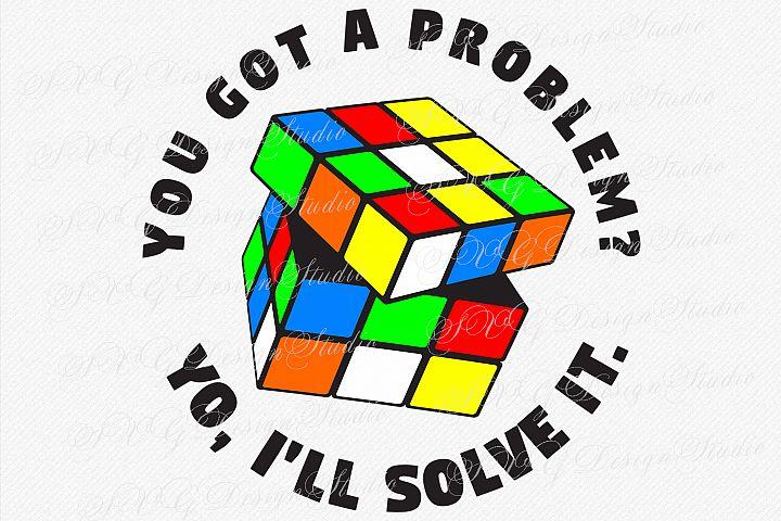 You got a problem? Yo, Ill solve it. Rubiks Cube