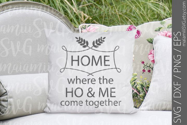 Home Where The Ho&Me Come Together Svg, Home Svg, Family Svg