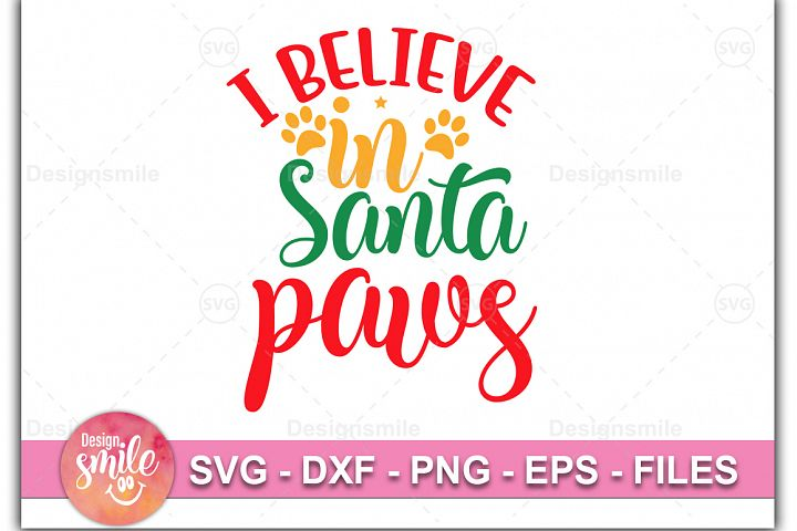 I Believe In Santa Paws SVG DXF PNG EPS Cutting Files