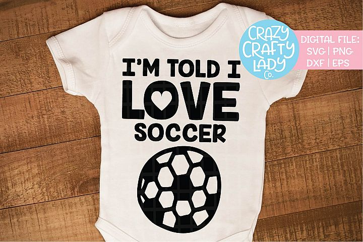 Im Told I Love Soccer SVG DXF EPS PNG Cut File