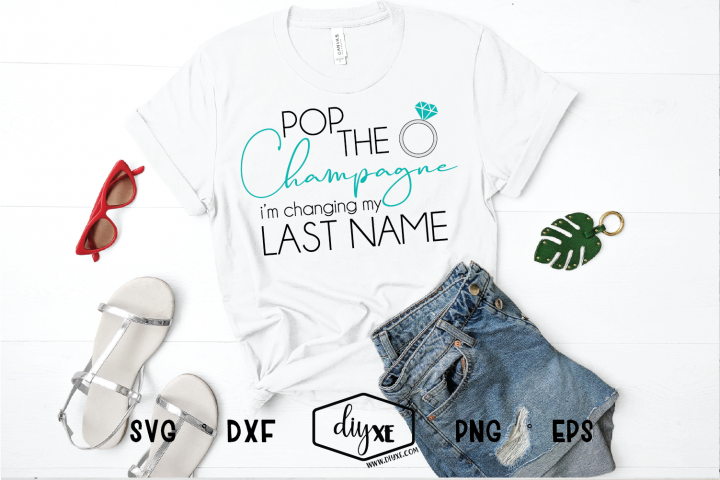 Pop The Champagne Im Changing My Last Name - A Wedding SVG