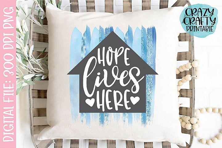 Hope Lives Here Inspirational PNG Printable Sublimation File