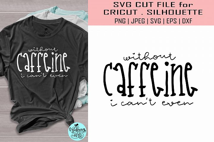 Without caffeine i cant even svg, coffee sayings svg
