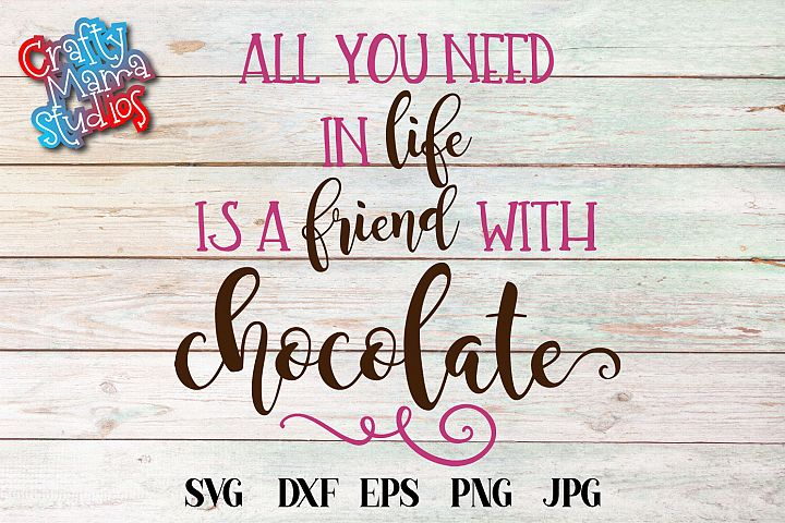 All You Need In LIfe Is A Friend With Chocolate SVG File