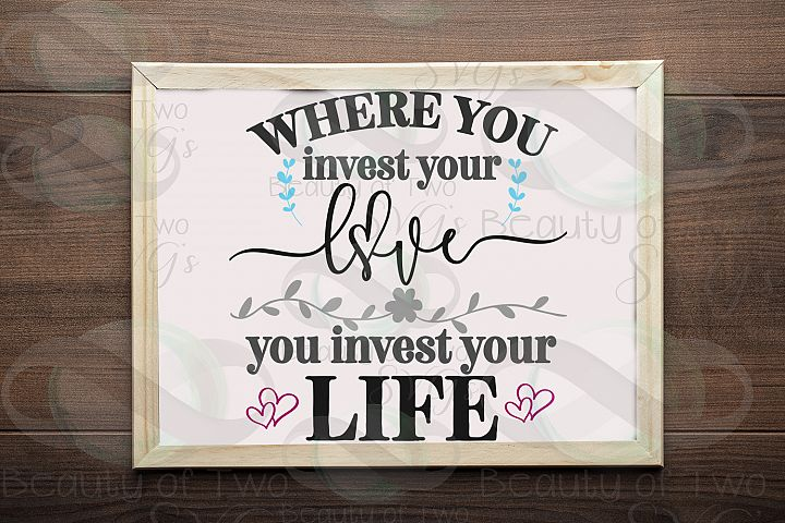 Where you invest your love svg and png, inspirational svg