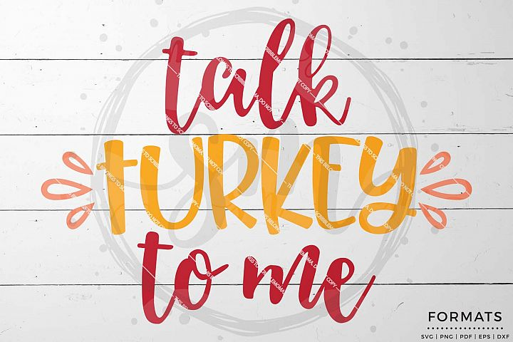 Talk Turkey to Me SVG - Thanksgiving svg