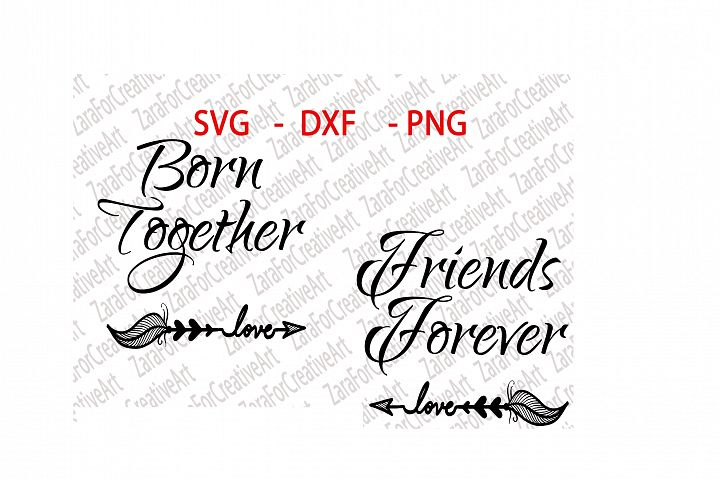 Born Together Friends Forever SVG DXF PNG Cutting files , Cricut Silhouette Cameo Die Cut Twins