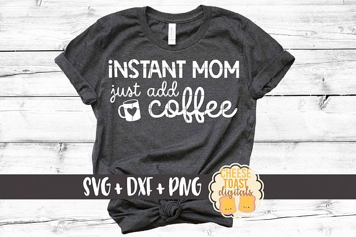 Instant Mom Just Add Coffee - Motherhood SVG PNG DXF Files