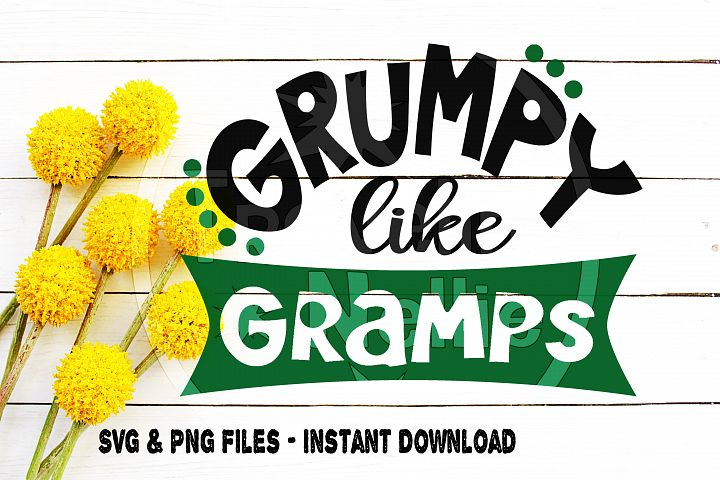 Grumpy Like Gramps svg, Gramps svg, Funny Grandfather, Grumpy svg, Funny Baby svg, toddler svg, Kid svg, Cut file for, Cricut, Silhouette