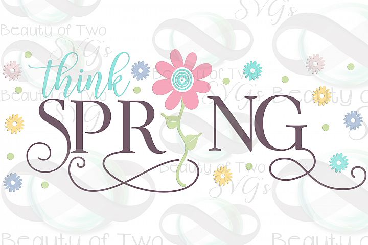 Think Spring Flowers Farmhouse svg, Spring sign svg, flowers example image 3