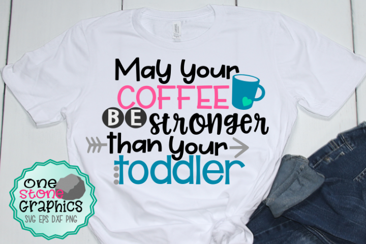 may your coffee be stronger than your toddler svg,coffee svg