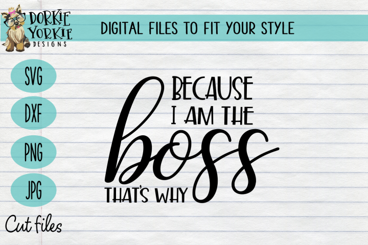 Because I am the Boss Thats Why - Mom - Wife SVG Cut
