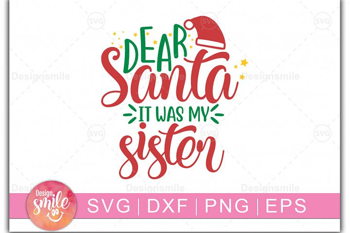 Dear Santa It was My Sister SVG DXF PNG EPS Cutting Files