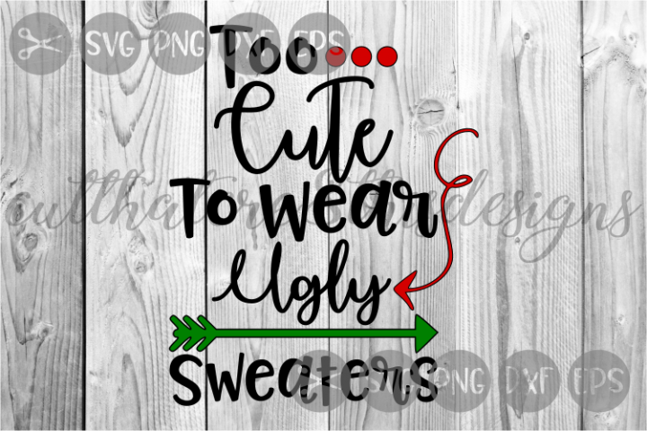 Too Cute To Wear Ugly Sweaters, Dots, Arrow, Cut File, SVG.