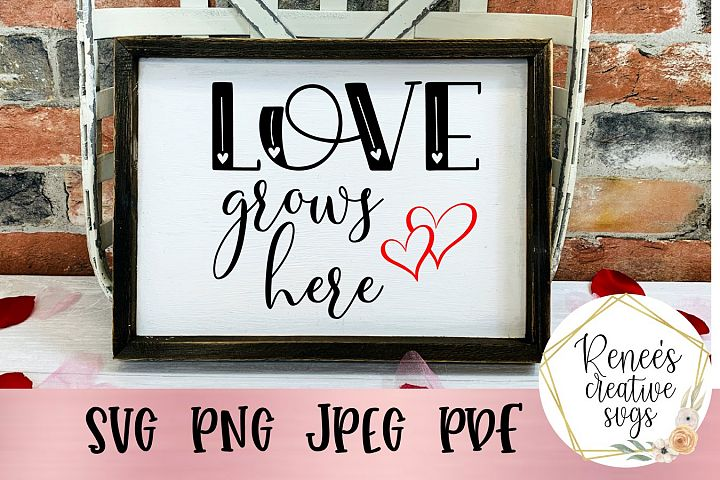 Love Grows Here |Love Quote| SVG Cut File