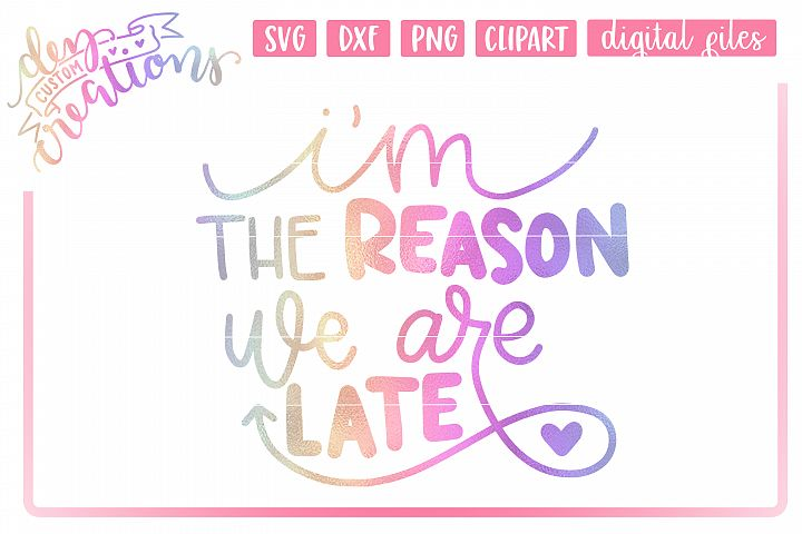 Im The Reason We Are Late - Hand lettered SVG cut file
