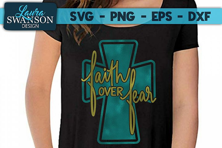 Hand Lettered -Faith Over Fear with Cross SVG, PNG, EPS, DXF