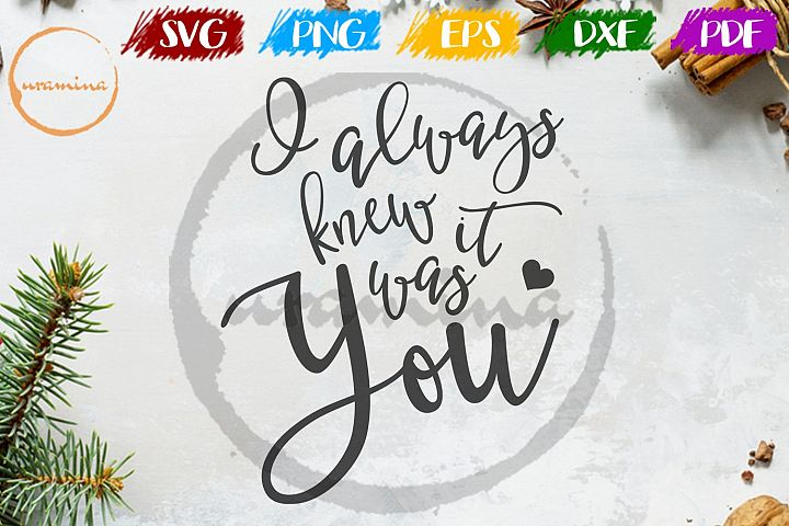 I Always Knew It Was You Wedding SVG PDF PNG
