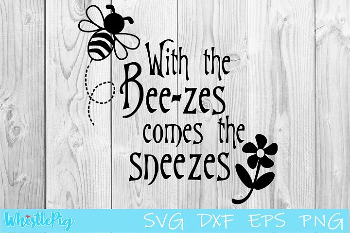 With The Bee zes Comes The SneezesSVG DXF EPS Bee SVG