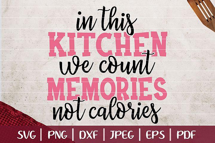 In This Kitchen We Count Memories Not Calories