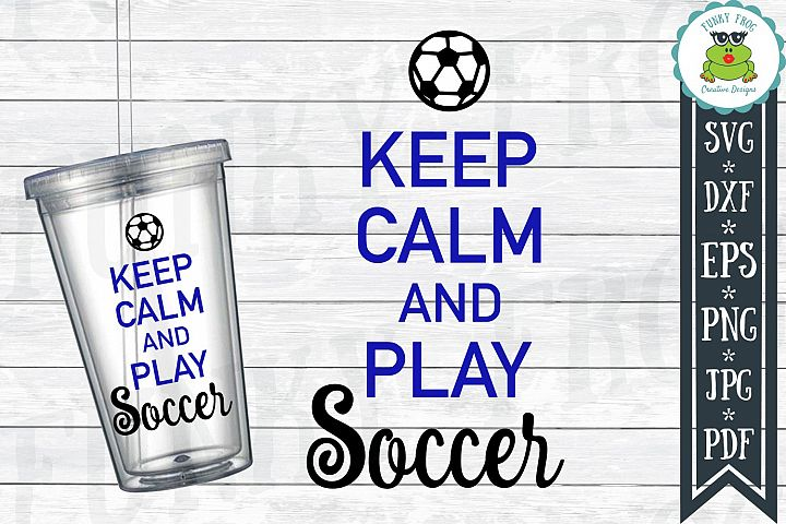 Keep Calm and Play Soccer SVG Cut File for Crafters