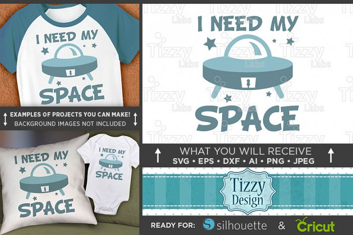 I Need My Space Svg File - Cute Kids Spaceship Shirt - 1090