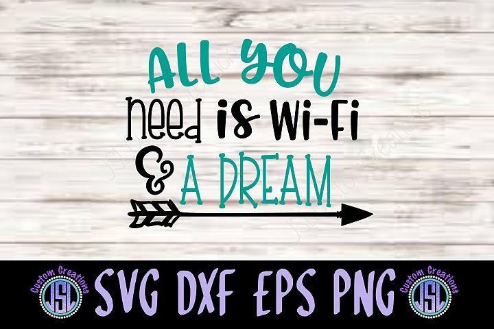 All You Need is Wi-Fi & Dream| SVG DXF EPS PNG Digital File