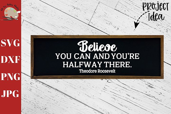 Believe You Can and Youre Halfway There svg Roosevelt quote