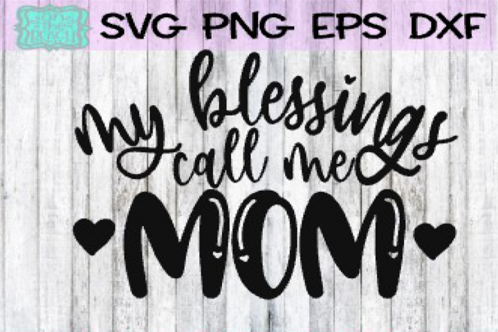 My Blessings Call Me Mom - SVG PNG DXF EPS