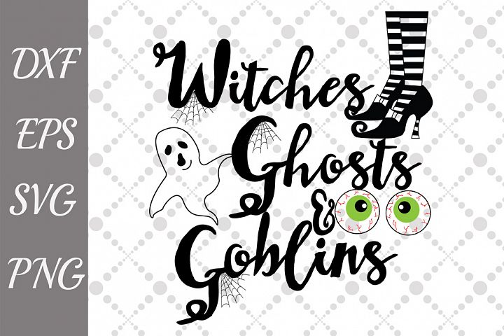 Ghosts Goblins and Witches Svg, SCARY SVG, Halloween Svg
