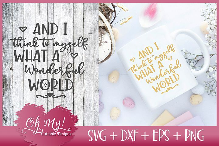 I Think to Myself What A Wonderful World - SVG DXF EPS PNG C