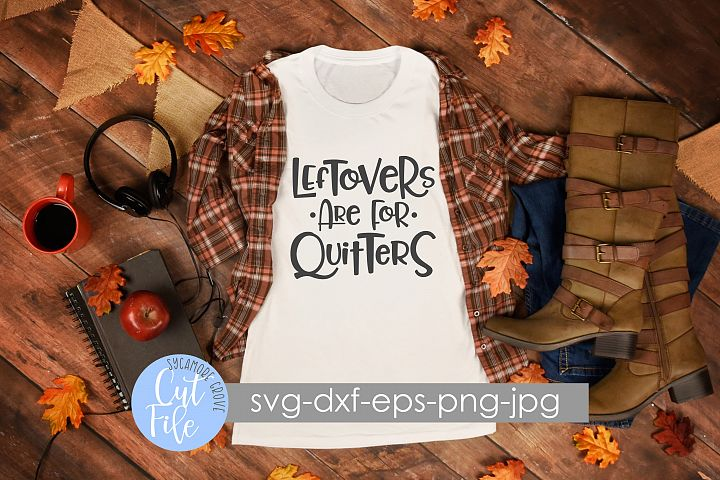 Leftovers Are For Quitters | Thanksgiving | SVG Cut File