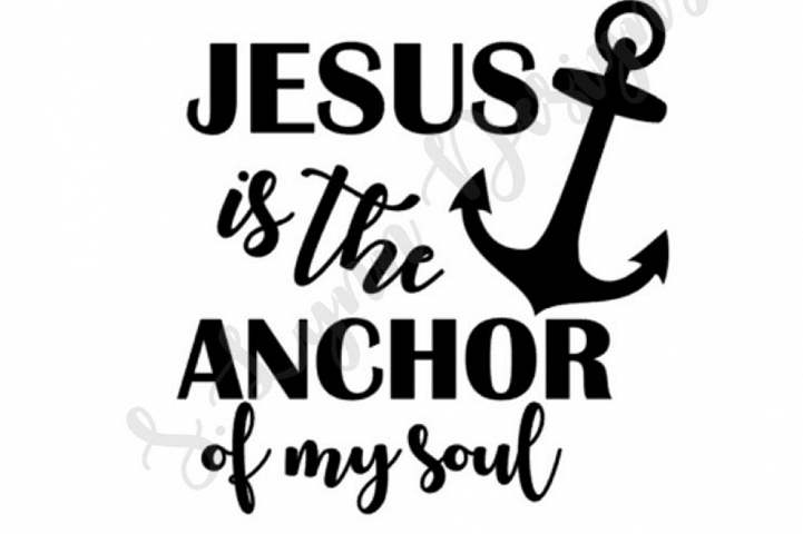 Jesus is the Anchor of my Soul SVG File