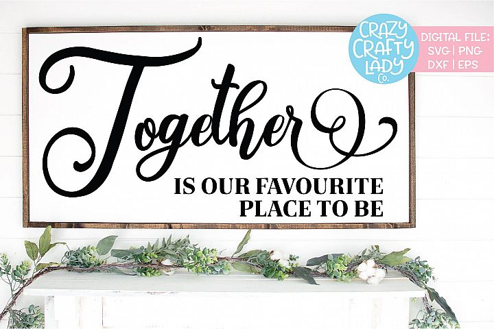 Together Is Our Favourite Place to SVG DXF EPS PNG Cut File