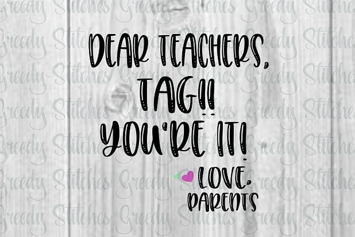 Teacher SVG   Dear Teachers, Tag Youre It Love, Parents svg