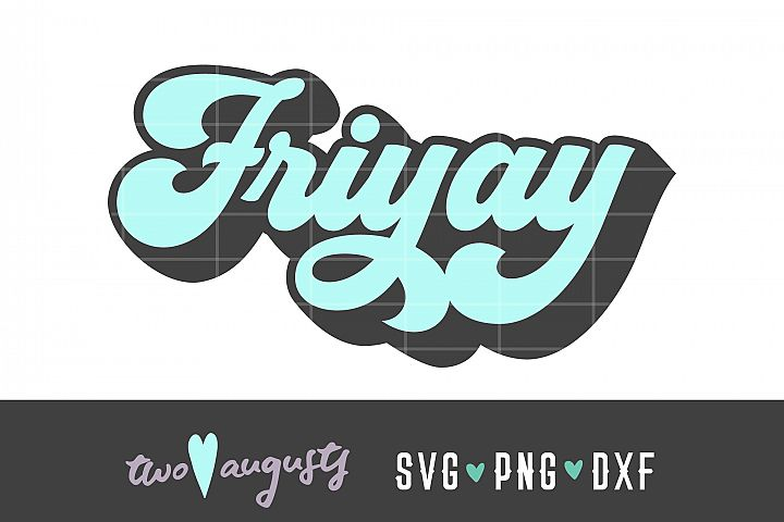 Friyay, Friday, Weekend, Retro, SVG, DXF, PNG \\ fun, trendy