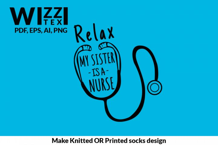 Relax my sister is a Nurse | Nurse Sister| PNG | EPS | Sock